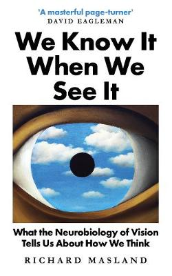 We Know It When We See It: What the Neurobiology of Vision T...