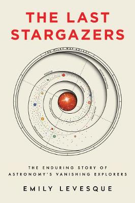 Last Stargazers, The: The Enduring Story of Astronomy'...