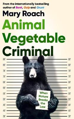 Animal Vegetable Criminal: When Nature Breaks the Law