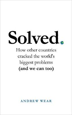 Solved: How other countries cracked the world's biggest problems (and we can too)