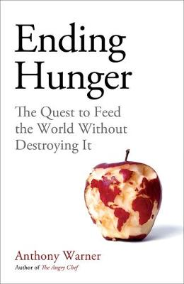Ending Hunger: The quest to feed the world without destroying it