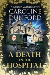 A Death in the Hospital (Euphemia Martins Mystery 15): A wartime mystery of heart-stopping suspense