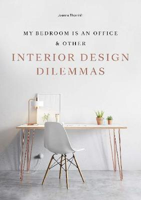 My Bedroom is an Office: & Other Interior Design Dilemma...