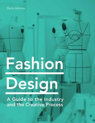 Fashion Design: A Guide to the Industry and the Creative Pro...