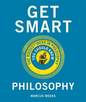 Get Smart: Philosophy: The Big Ideas You Should Know