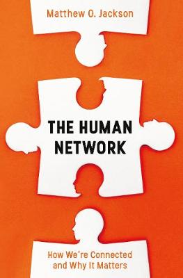 Human Network, The: How We're Connected and Why It Matters