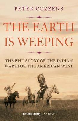 Earth is Weeping, The: The Epic Story of the Indian Wars for...