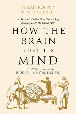 How The Brain Lost Its Mind: Sex, Hysteria and the Riddle of...