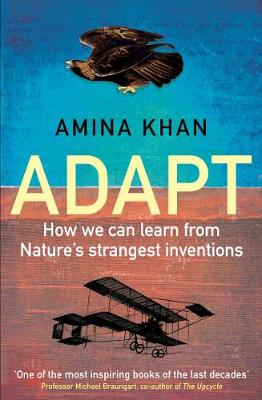 Adapt: How We Can Learn from Nature's Strangest Invent...