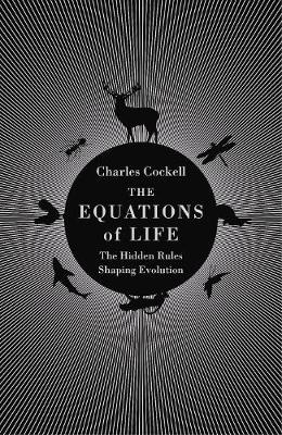 Equations of Life, The: The Hidden Rules Shaping Evolution