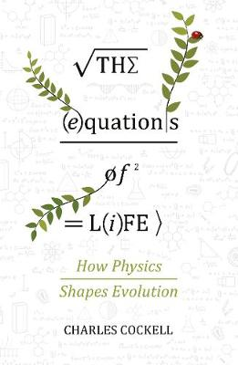 Equations of Life, The: How Physics Shapes Evolution