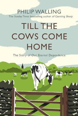 Till the Cows Come Home: The Story of Our Eternal Dependence
