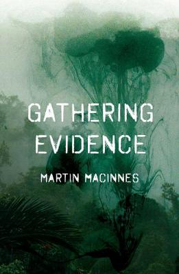 Gathering Evidence by Martin MacInnes