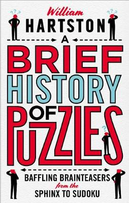 Brief History of Puzzles, A: 120 of the World's Most Baffling Brainteasers from the Sphinx to Sudoku
