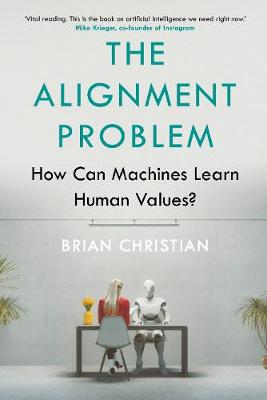 Alignment Problem, The: How Can Machines Learn Human Values?