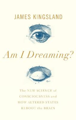 Am I Dreaming?: The New Science of Consciousness, and How Al...