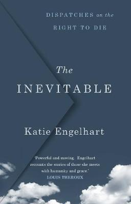 Inevitable, The: Dispatches on the Right to Die