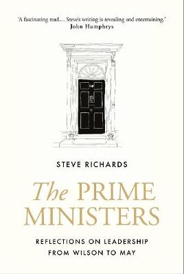 Prime Ministers, The: Reflections on Leadership from Wilson to May