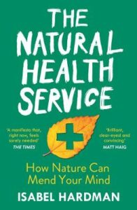 Natural Health Service, The: How Nature Can Mend Your Mind
