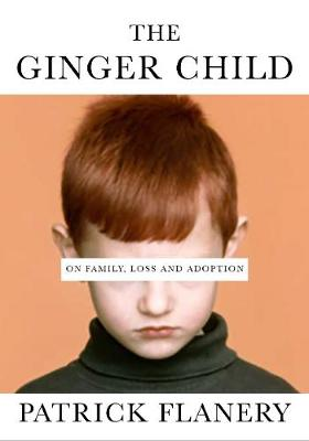 Ginger Child, The: On Family, Loss and Adoption