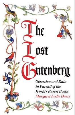 Lost Gutenberg, The: Obsession and Ruin in Pursuit of the World's Rarest Books