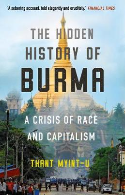 Hidden History of Burma, The: A Crisis of Race and Capitalis...