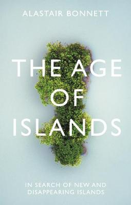 Age of Islands, The: In Search of New and Disappearing Islan...