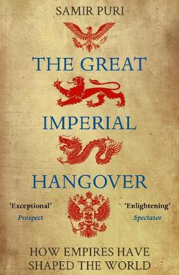 Great Imperial Hangover, The: How Empires Have Shaped the Wo...