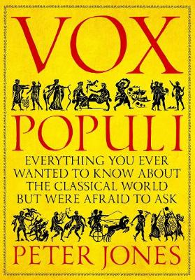 Vox Populi: Everything You Ever Wanted to Know about the Classical World but Were Afraid to Ask