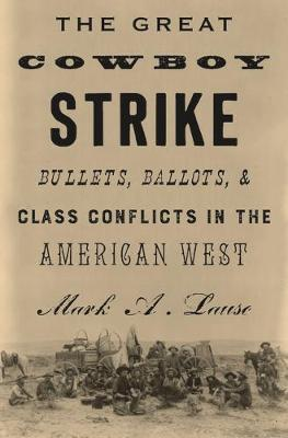 Great Cowboy Strike, The: Bullets, Ballots & Class Confl...