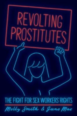 Revolting Prostitutes: The Fight for Sex Workers' Righ...