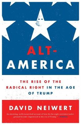 Alt-America: The Rise of the Radical Right in the Age of Tru...