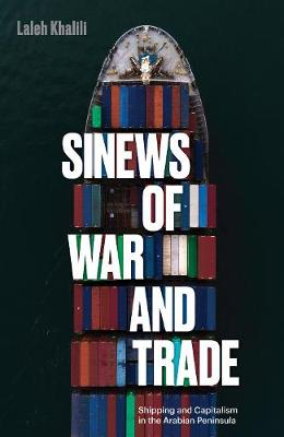 Sinews of War and Trade: Shipping and Capitalism in the Arab...
