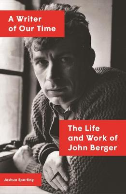 Writer of Our Time, A: The Life and Work of John Berger