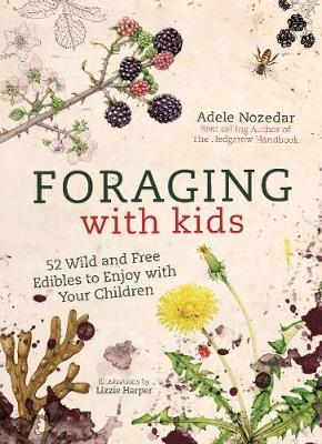 Foraging with Kids: 52 Wild and Free Edibles to Enjoy with Y...