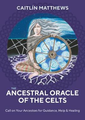 Ancestral Oracle of the Celts, The: Call on Your Ancestors f...