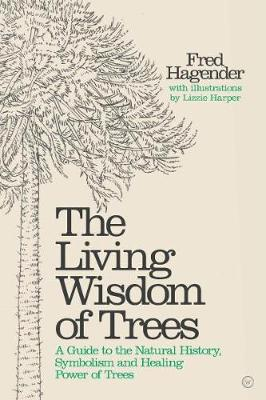 Living Wisdom of Trees: A Guide to the Natural History, Symb...