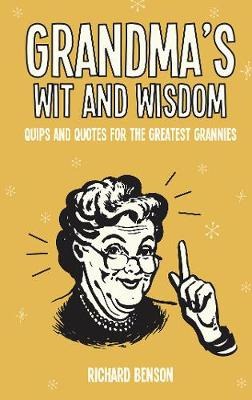 Grandma's Wit and Wisdom: Quips and Quotes for the Gre...