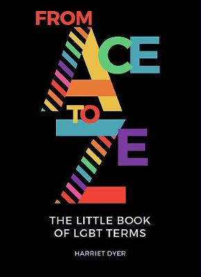 From Ace to Ze: The Little Book of LGBT Terms