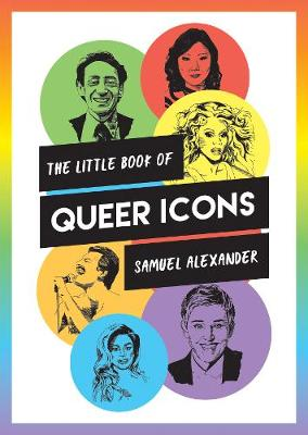Little Book of Queer Icons, The: The Inspiring True Stories ...
