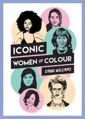 Iconic Women of Colour: The Amazing True Stories Behind Insp...