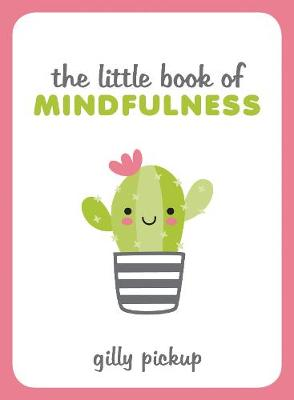 Little Book of Mindfulness, The: Tips, Techniques and Quotes...