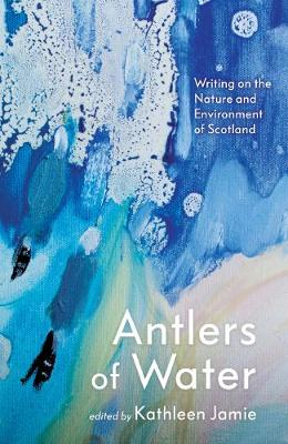 Antlers of Water: Writing on the Nature and Environment of S...