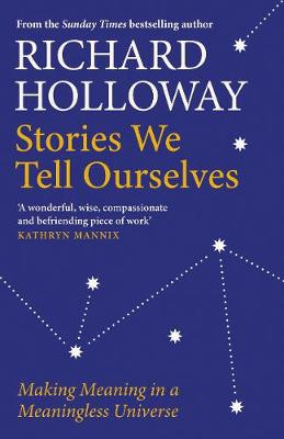 Stories We Tell Ourselves: Making Meaning in a Meaningless U...