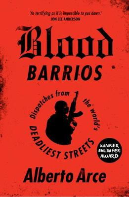 Blood Barrios: Dispatches from the World's Deadliest S...
