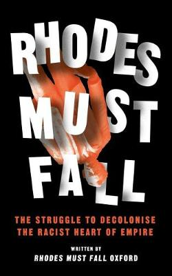 Rhodes Must Fall: The Struggle to Decolonise the Racist Hear...