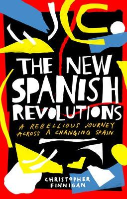 New Spanish Revolutions, The: A Rebellious Journey Across a ...