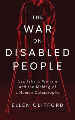 War on Disabled People, The: Capitalism, Welfare and the Mak...