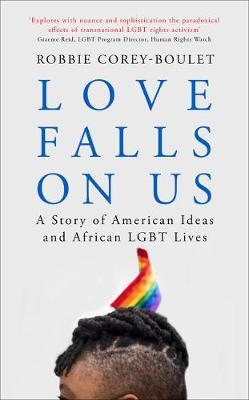 Love Falls On Us: A Story of American Ideas and African LGBT...