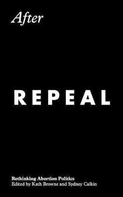After Repeal: Rethinking Abortion Politics